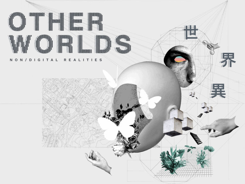 Otherworlds: non/digital realities